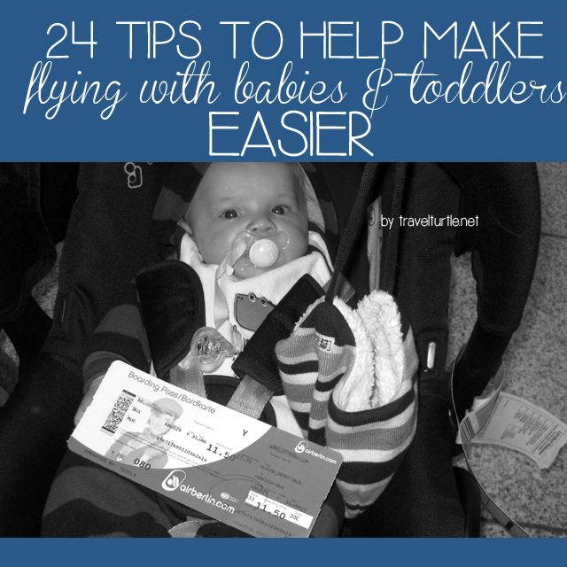24 tips to help make flying with babies and toddlers easier. -TT http://travelturtle.net/tips-for-flying-with-baby-andor-toddler/