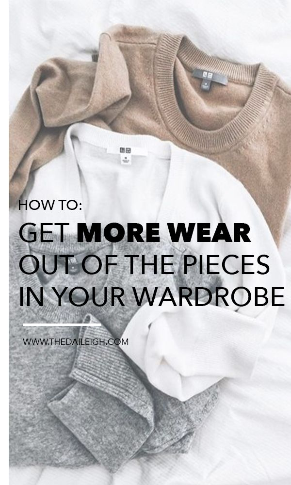 How to get more wear out of the clothes in your wardrobe | How wear the same pieces over and over to create new outfits