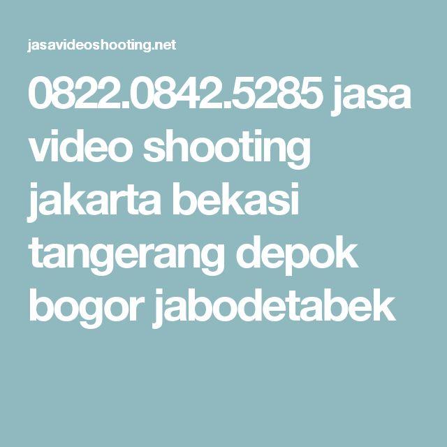 0822.0842.5285 jasa video shooting jakarta bekasi tangerang depok bogor jabodetabek
