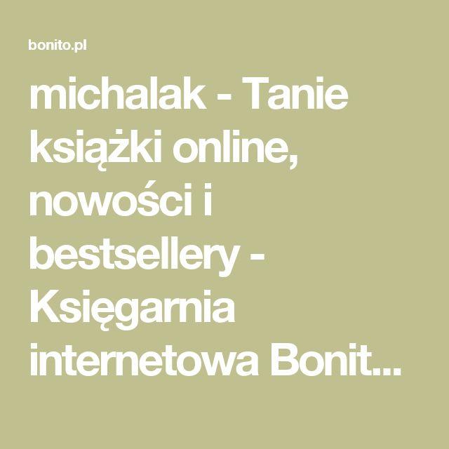 michalak - Tanie książki online, nowości i bestsellery - Księgarnia internetowa Bonito.pl