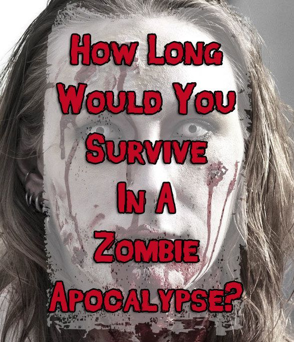 How Long Would You Survive In A Zombie Apocalypse.. I got 1 year LOL :D<<<6 months.