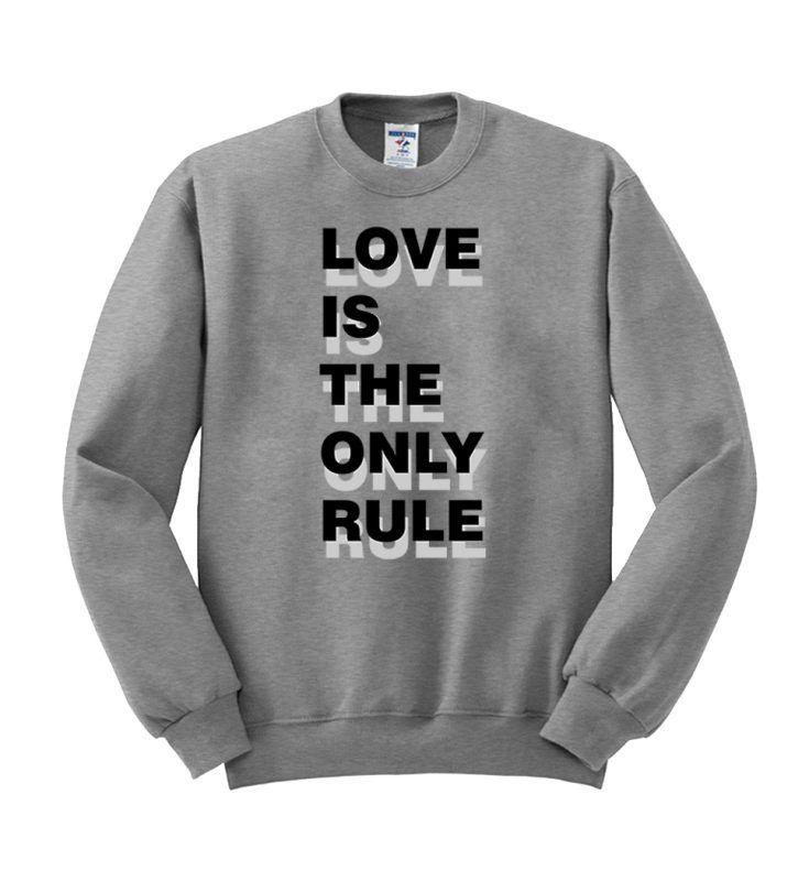Love is the only rule sweatshirt