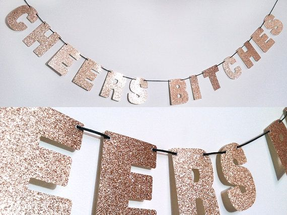 *Clink*    ❤ Handmade CHEERS BITCHES banner  ❤ COLOR: Rose Gold. (Need this banner in a different color? Click Ask a Question to send us a message.)  ❤