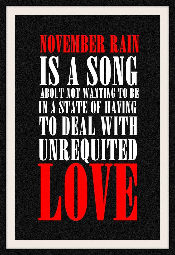 """""""NOVEMBER RAIN is a song about not wanting to be in a state of UNREQUITED LOVE."""" #NovemberRain #NovemberRainDays #AXLROSE #GunsNRoses"""