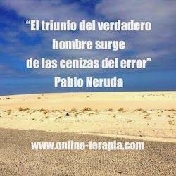 """""""El triunfo del verdadero hombre surge de las cenizas del error."""" Pablo Neruda    #PabloNeruda #aprenderdelerror #resiliencia #positividad   #imágenes #frasesypensamientos"""