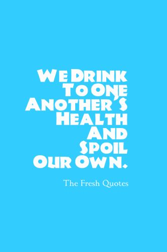 Funny Drinking Alcohol Quotes: We Drink To One Another'S Health And Spoil Our Own. » Jerome K. Jerome