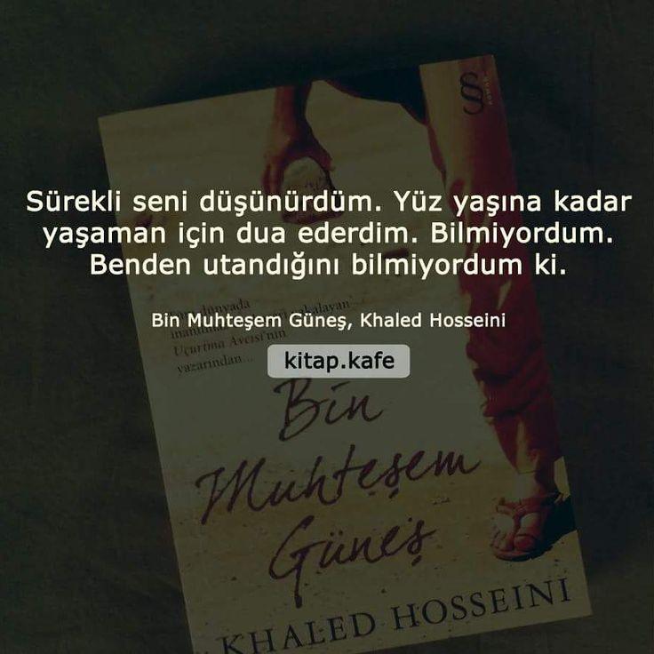 Sürekli seni düşünürdüm. Yüz yaşına kadar yaşaman için dua ederdim. Bilmiyordum. Benden utandığını bilmiyordum ki.  - Khaled Hosseini / Bin Muhteşem Güneş  #sözler #anlamlısözler #güzelsözler #manalısözler #özlüsözler #alıntı #alıntılar #alıntıdır #alıntısözler