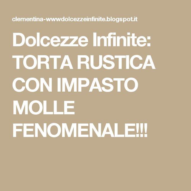 Dolcezze Infinite: TORTA RUSTICA CON IMPASTO MOLLE FENOMENALE!!!