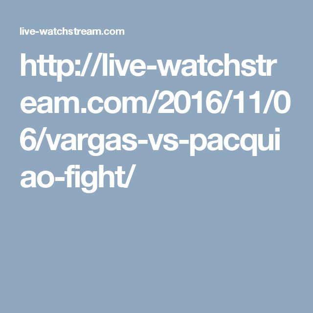 http://live-watchstream.com/2016/11/06/vargas-vs-pacquiao-fight/