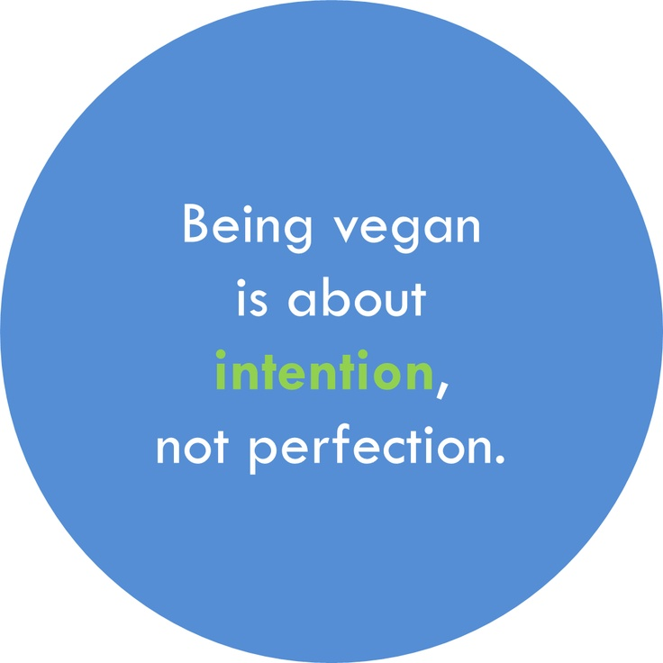 Being vegan is about intention, not perfection.