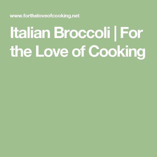 Italian Broccoli | For the Love of Cooking