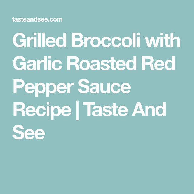 Grilled Broccoli with Garlic Roasted Red Pepper Sauce Recipe | Taste And See