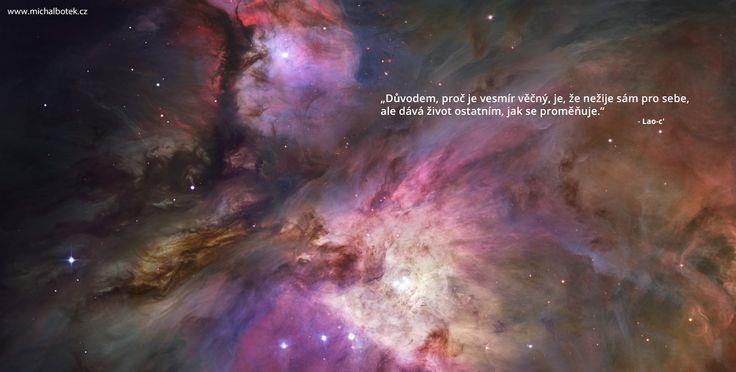 """""""Důvodem, proč je vesmír věčný, je, že nežije sám pro sebe, ale dává život ostatním, jak se proměňuje."""" - Lao-c'"""