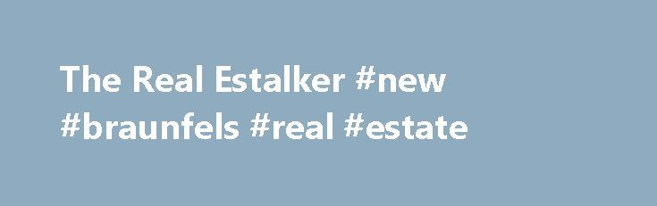 The Real Estalker #new #braunfels #real #estate http://real-estate.remmont.com/the-real-estalker-new-braunfels-real-estate/  #real estate stalker # Charlie Sheen Picks Up Third House in Gated Enclave BUYER: Charlie Sheen LOCATION: Beverly Hills/Sherman Oaks, CA PRICE: $4,800,000 SIZE: 6,625 square feet, 5 bedrooms, 6 bathrooms YOUR MAMAS NOTES: It has come to Your Mama s attention—via the wonderfully incessant and greatly appreciated real estate machinations of Yolanda Yakketyak—that…