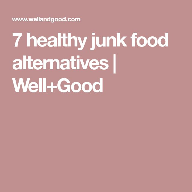 7 healthy junk food alternatives | Well+Good