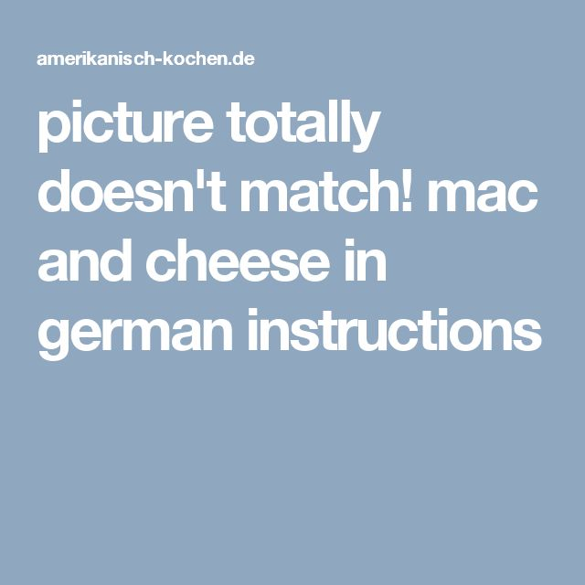 picture totally doesn't match! mac and cheese in german instructions