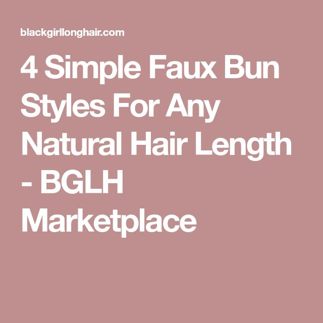4 Simple Faux Bun Styles For Any Natural Hair Length - BGLH Marketplace