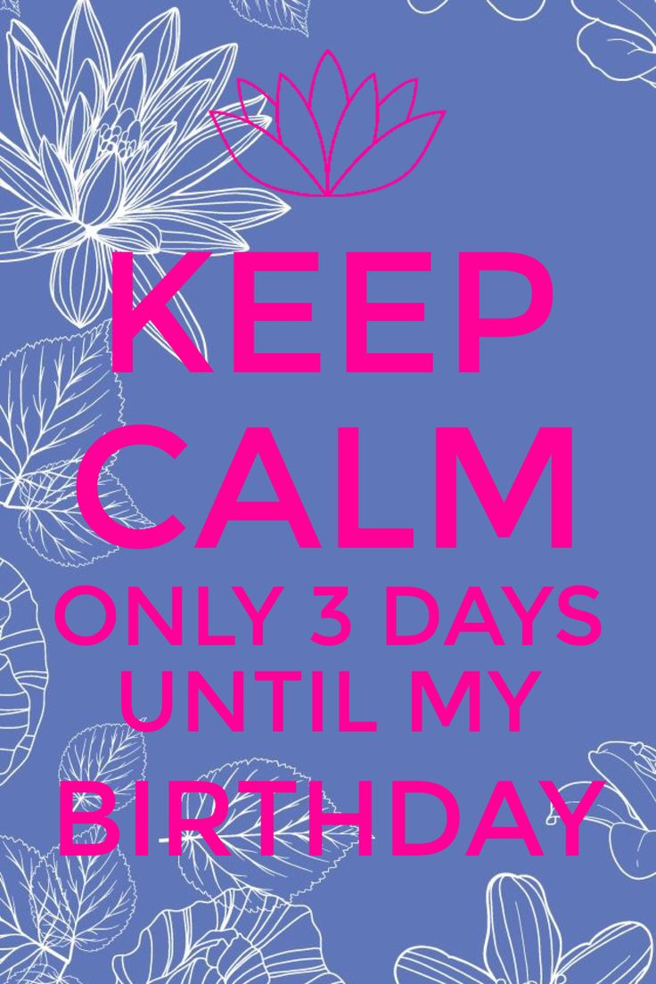 Keep Calm only 3 days until my birthday (con imágenes