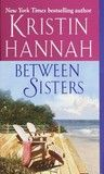 Between Sisters by Kristin Hannah- 5 of 5 stars!!!