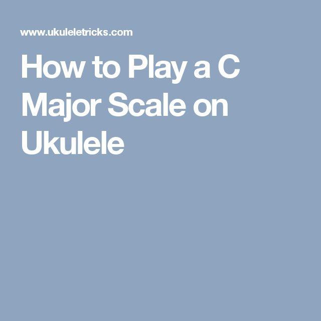 How to Play a C Major Scale on Ukulele