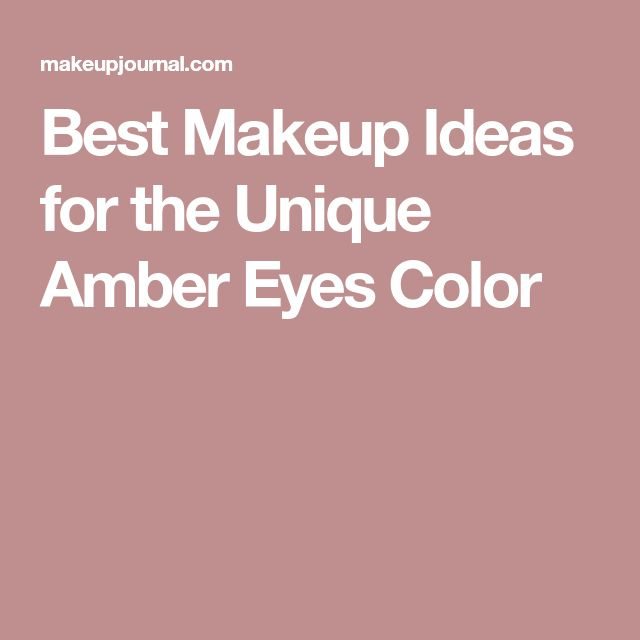Best Makeup Ideas for the Unique Amber Eyes Color