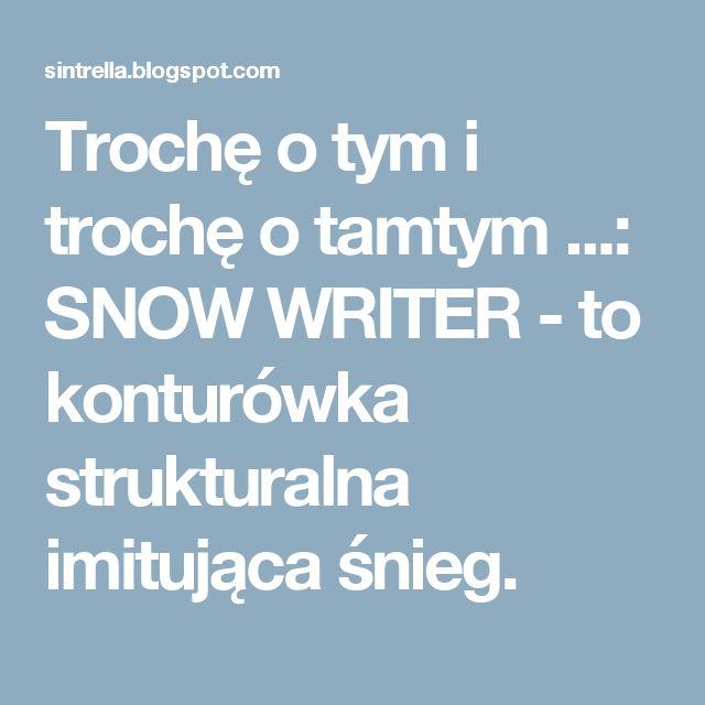 Trochę o tym i trochę o tamtym ...: SNOW WRITER - to konturówka strukturalna imitująca śnieg.