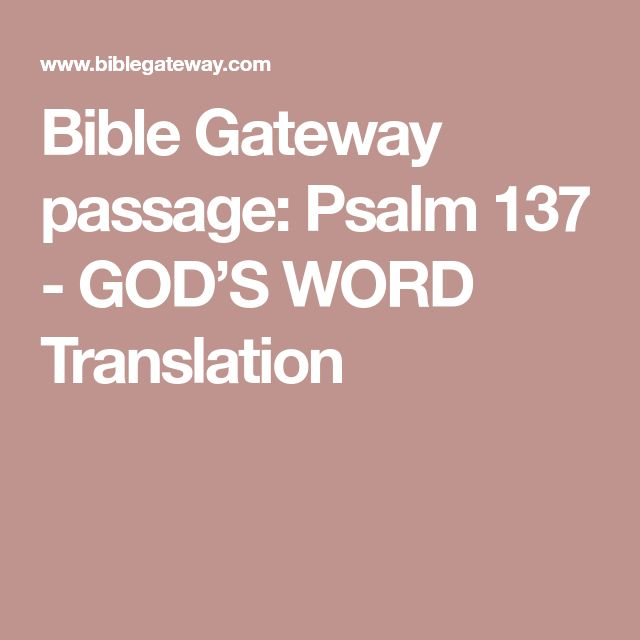Bible Gateway passage: Psalm 137 - GOD'S WORD Translation