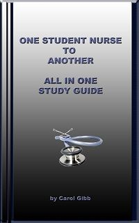 Carol Gibb is my hero. With many study guides and her newest book for nursing students http://www.onestudentnursetoanother.com