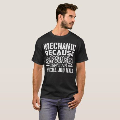 Mechanic Because Superhero Official Job Title T-Shirt - personalize gift ideas