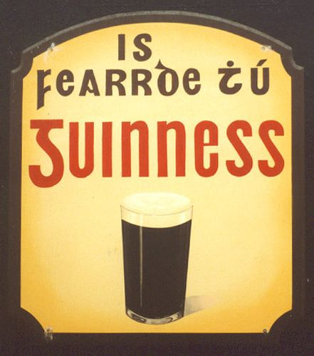 """Guinness is Good for You"" Irish language advertisement. (Reformed Irish orthography: Is fearr de thú Guinness) (Literally: Guinness is better for you)"
