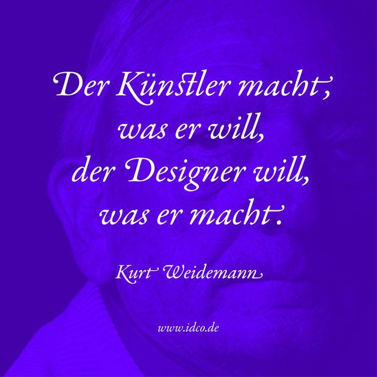Der #Künstler macht, was er will, der #Designer will, was er macht. #KurtWeidemann #idco www.idco.de