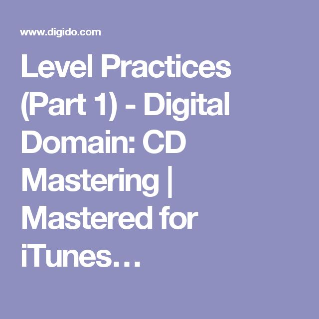 Level Practices (Part 1) - Digital Domain: CD Mastering | Mastered for iTunes…