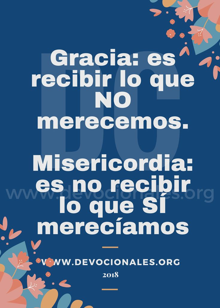 Gracia: es recibir lo que NO merecemos. Misericordia: es no recibir lo que SÍ mereciamos. #gracia #misericordia #biblia #frasescristianas