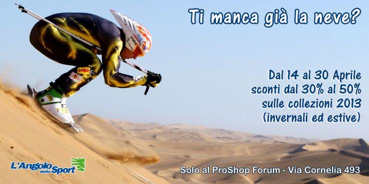 + + IMPERDIBILE + +  #Sconti dal 30% al 50% sulle collezioni 2013 (invernale ed estivo)! Dal 14 al 30 Aprile - ProShop Forum - Via Cornelia 493.