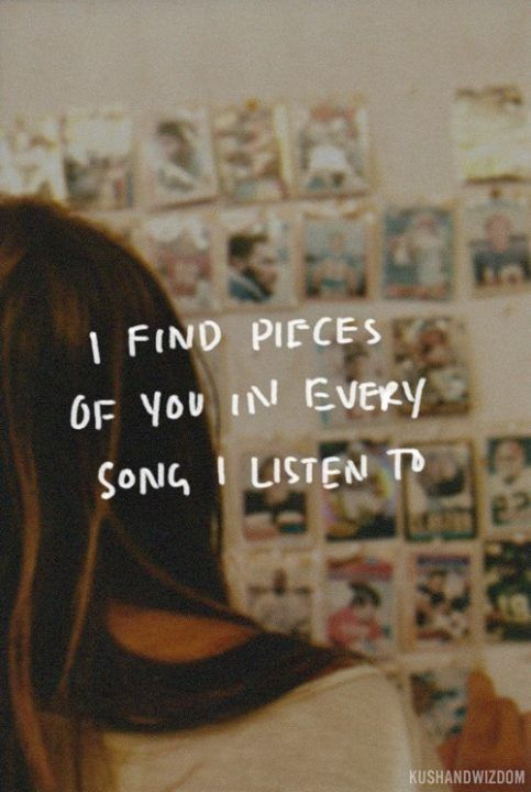 I find pieces of you in every song I listen to ~ Relationship quotes