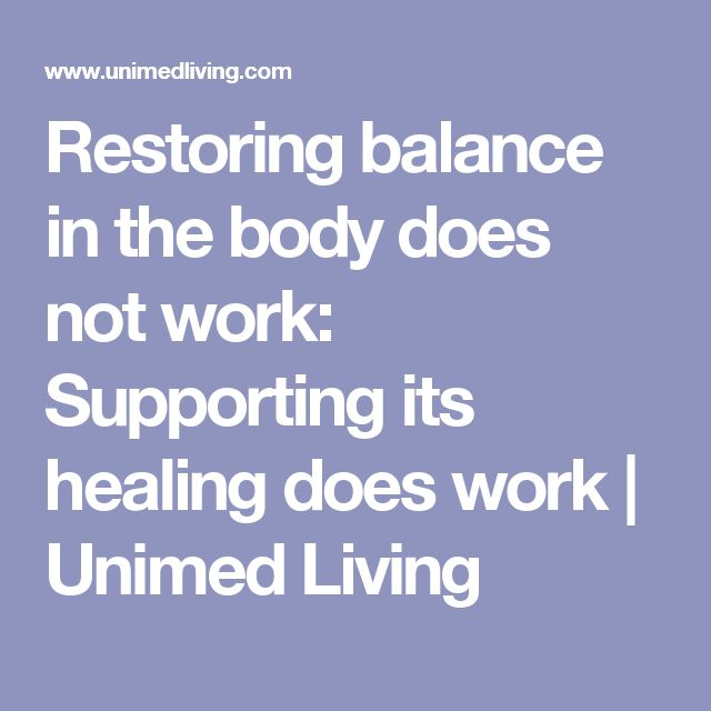 Restoring balance in the body does not work: Supporting its healing does work   Unimed Living
