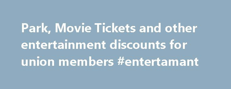 Park, Movie Tickets and other entertainment discounts for union members #entertamant http://entertainment.remmont.com/park-movie-tickets-and-other-entertainment-discounts-for-union-members-entertamant-2/  #entertamant # Entertainment Discounts for Union Members Union Leader Materials Leaders can order free bulk materials by calling the Union Plus Leader Line at 1-800-472-2005…