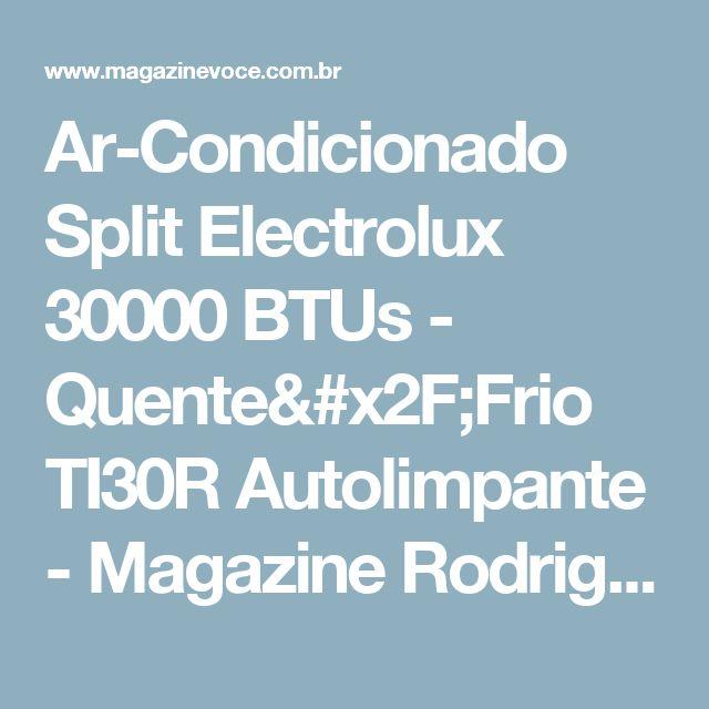 Ar-Condicionado Split Electrolux 30000 BTUs - Quente/Frio TI30R Autolimpante - Magazine Rodrigosantana21