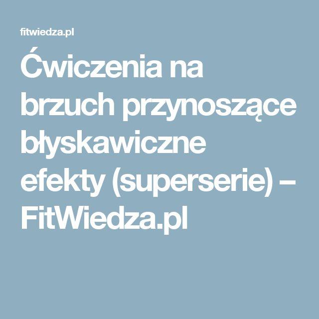 Ćwiczenia na brzuch przynoszące błyskawiczne efekty (superserie) – FitWiedza.pl