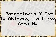 http://tecnoautos.com/wp-content/uploads/imagenes/tendencias/thumbs/patrocinada-y-por-tv-abierta-la-nueva-copa-mx.jpg Copa MX. Patrocinada y por tv abierta, la nueva Copa MX, Enlaces, Imágenes, Videos y Tweets - http://tecnoautos.com/actualidad/copa-mx-patrocinada-y-por-tv-abierta-la-nueva-copa-mx/