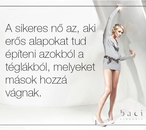 A sikeres nő az, aki erős alapokat tud építeni azokból a téglákból, melyeket mások hozzá vágnak.