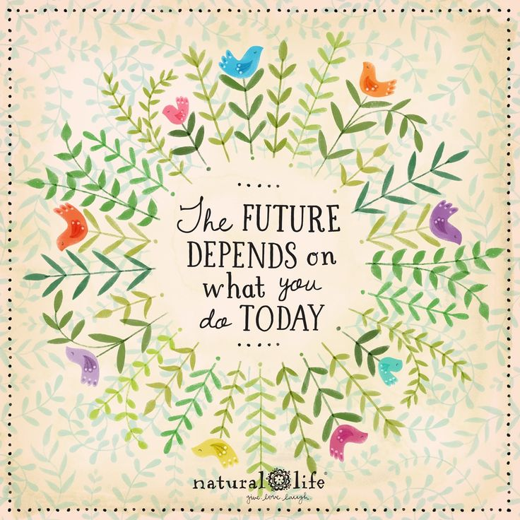 Natural Life Quotes: The Future Depends On . . .