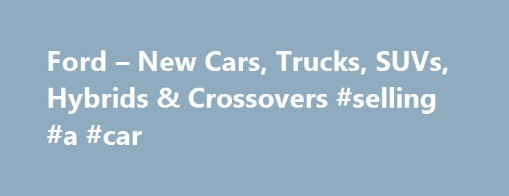 Ford – New Cars, Trucks, SUVs, Hybrids & Crossovers #selling #a #car http://auto-car.nef2.com/ford-new-cars-trucks-suvs-hybrids-crossovers-selling-a-car/  #certified used cars # Vehicle Exterior No Evidence of Flood, Fire, Major or Hail Damage Body Panel Inspection Bumper/Fascia Inspection Doors, Hood, Decklid, Tailgate Doors, Hood, Decklid/Tailgate and Roof Inspection Doors, Hood, Decklid/Tailgate Alignment Automatic/Manual Release Mechanisms, Hinges, Prop Rod/Gas Struts Operate Properly…