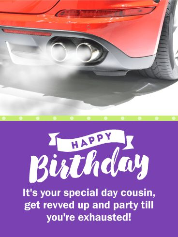 Party Till You're Exhausted! Funny Birthday Card for Cousin: This awesome Happy Birthday card will remind your cousin that a birthday is a time to go out and celebrate and have some fun! The birthday message and image match up perfectly and will give your cousin a laugh or two. So send this specially designed birthday card over to your cousin to get them revved up about their birthday!