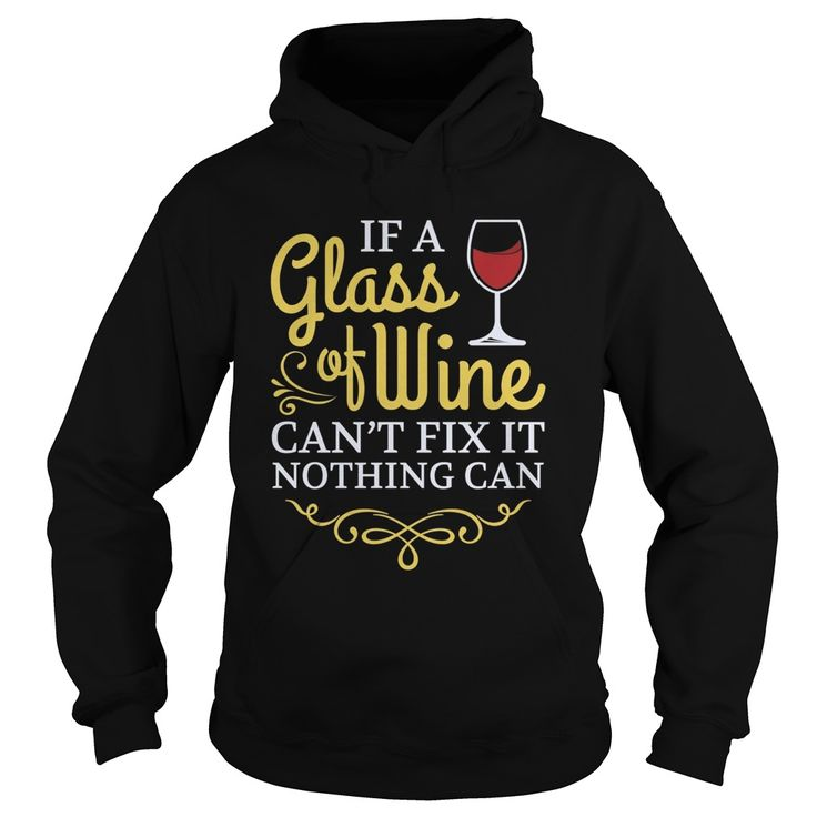 If a glass of wine can't fix It nothing can. Funny & Clever Wine Drinking Quotes, Sayings, T-Shirts, Hoodies, Tees, Gifts, Coffee Mugs, Women's Leggings. #wine