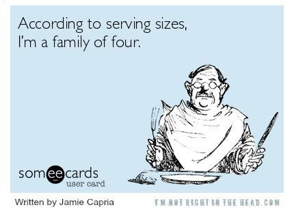 ACCORDING TO SERVING SIZES I'M A FAMILY OF FOUR