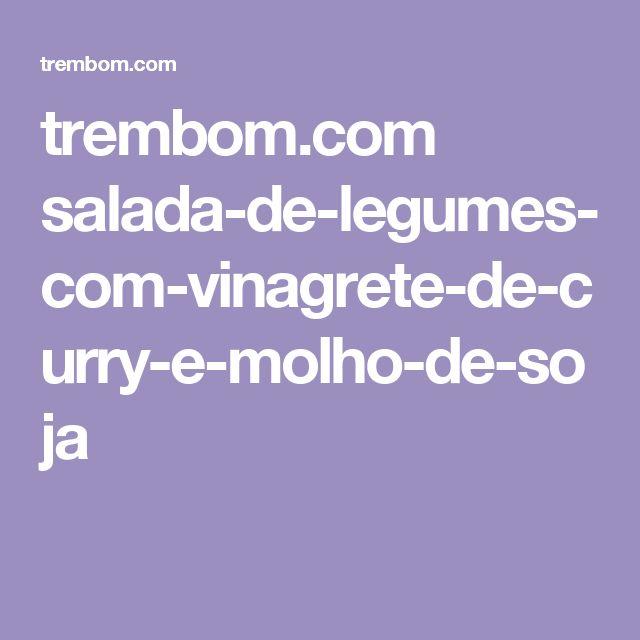 trembom.com salada-de-legumes-com-vinagrete-de-curry-e-molho-de-soja