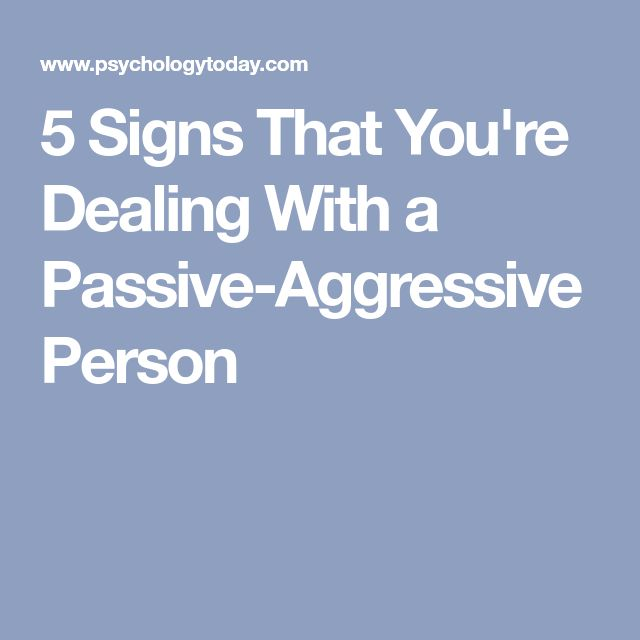 5 Signs That You're Dealing With a Passive-Aggressive Person