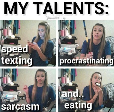 Welcome to my life, and my wonderful talents.