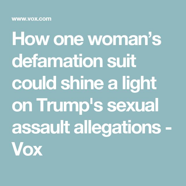 How one woman's defamation suit could shine a light on Trump's sexual assault allegations - Vox